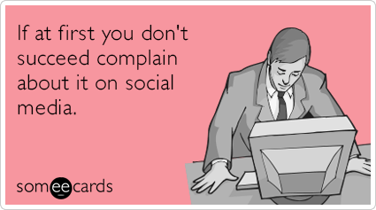 first-succeed-complaints-social-media-facebook-funny-ecard-fAh