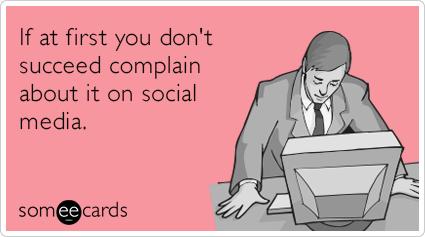 first-succeed-complaints-social-media-facebook-funny-ecard-fAh