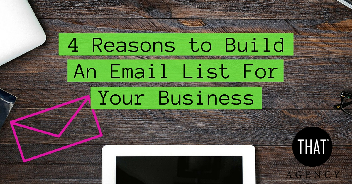 4 Reasons Why You Should Build An Email List For Your Business