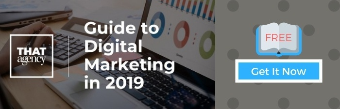 Guide to Digital Marketing in 2019 | THAT Agency