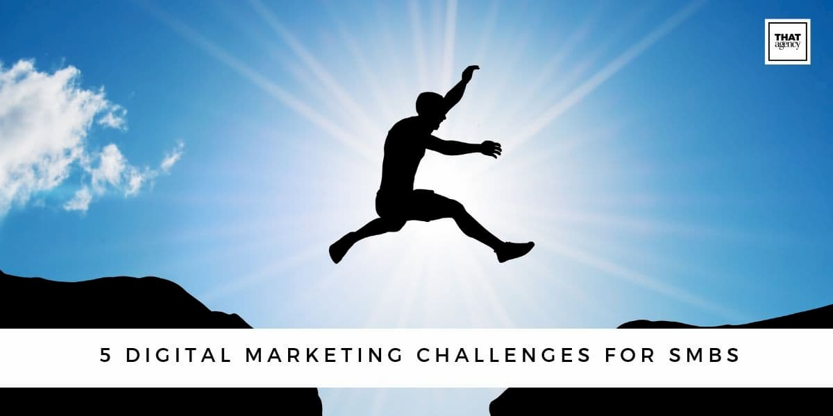 5 Digital Marketing Challanges for SMBs | Key Marketing Challenges | THAT Agency of West Palm Beach, Florida