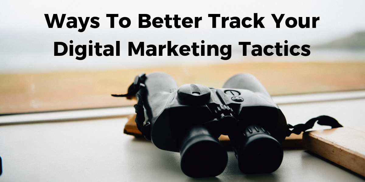 How To Better Track Your Digital Marketing