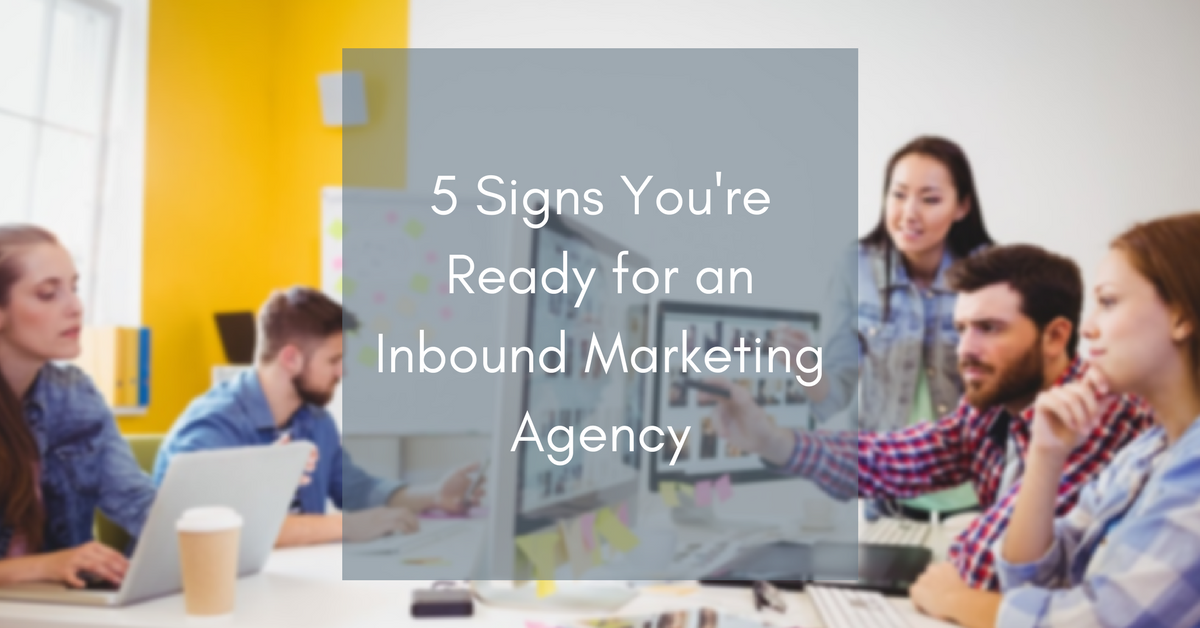 5 Signs You're Ready for an Inbound Marketing Agency   THAT Agency