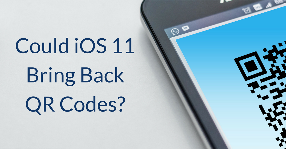 Could iOS 11 Bring Back QR Codes? | THAT Agency