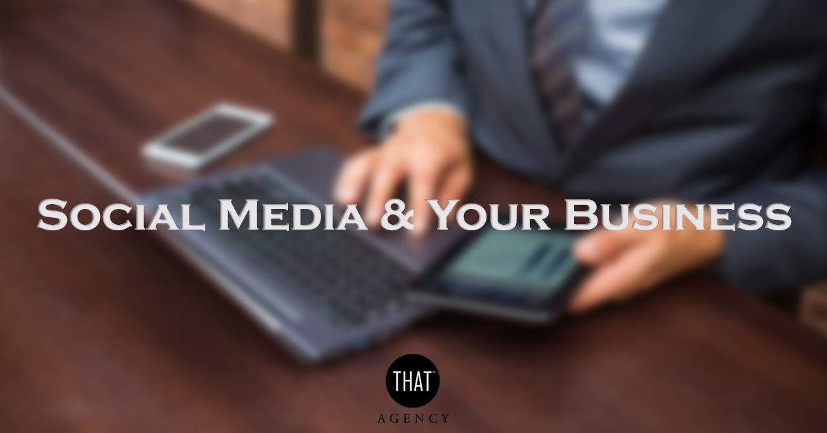 Social Media for Your Business   THAT Agency