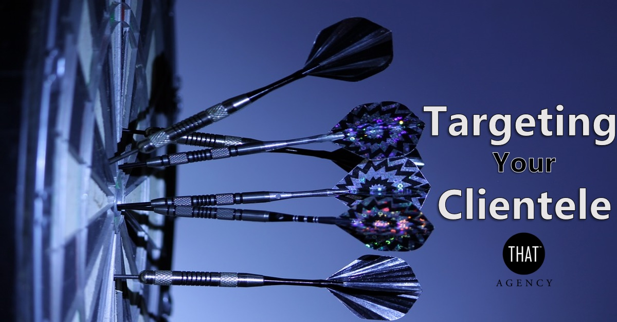 Targeting Your Clientele | THAT Agency