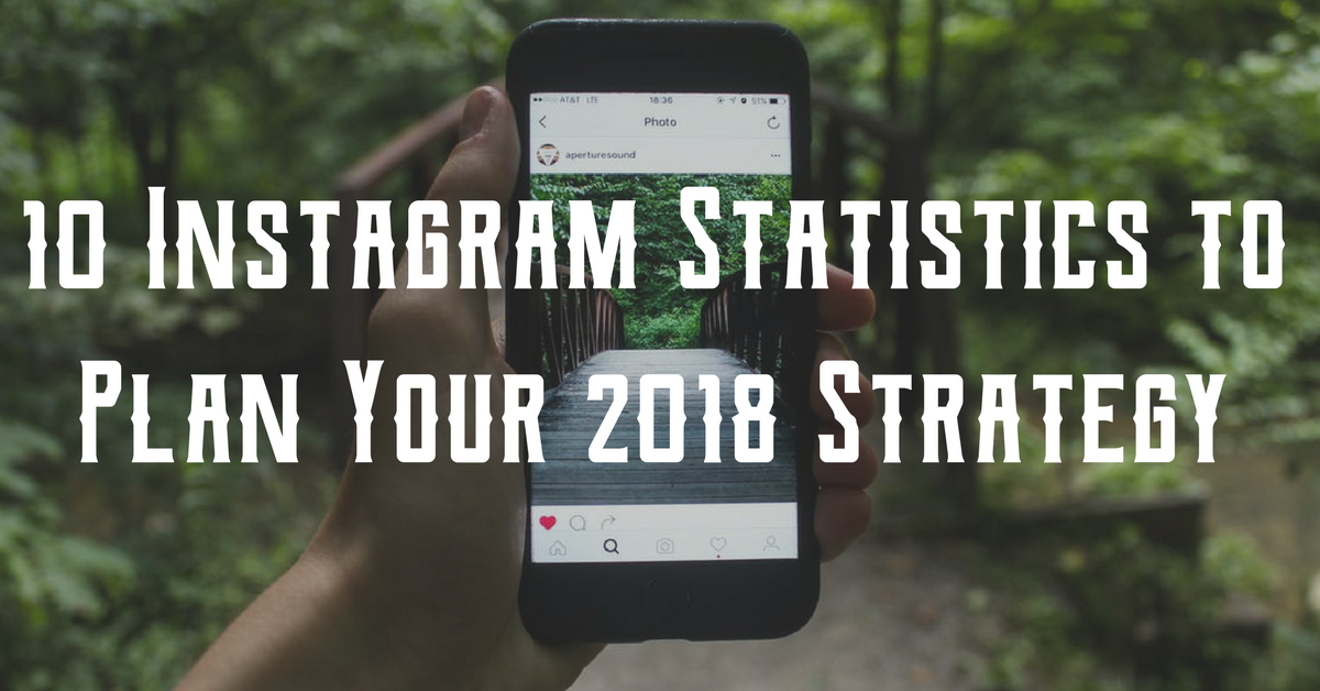 10 Instagram Statistics to Plan Your 2018 Strategy