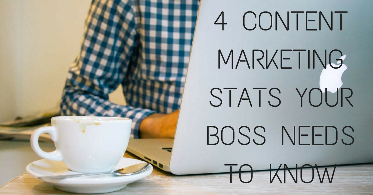 4 Content Marketing Stats Your Boss Needs to Know