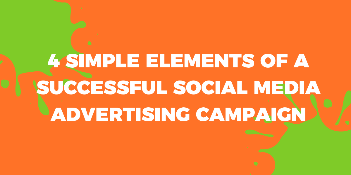 4 Simple Elements of a Successful Social Media Advertising Campaign (1)
