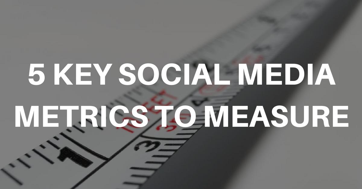 5 Key Social Media Metrics to Measure