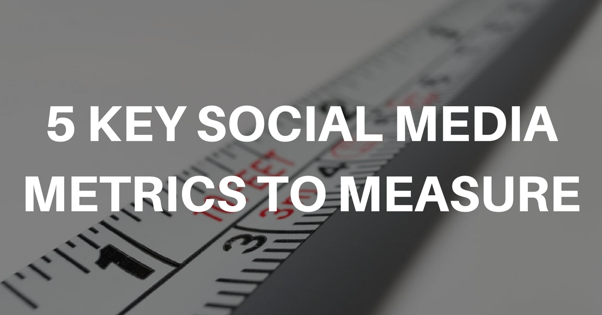 5 Key Social Media Metrics to Measure