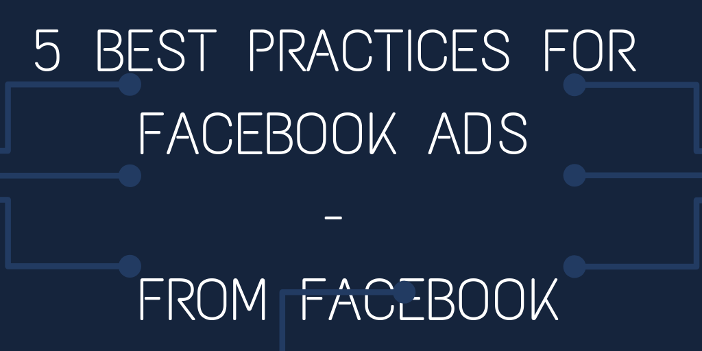5 Best Practices for Facebook Ads - From Facebook