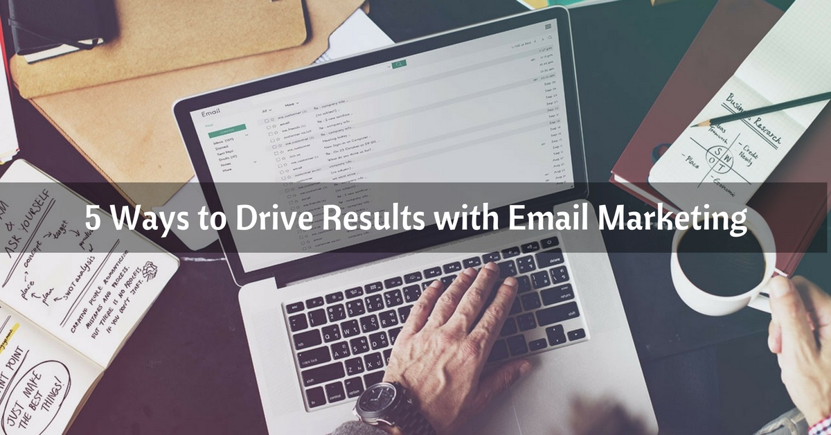 5 Ways to Drive Results with Email Marketing