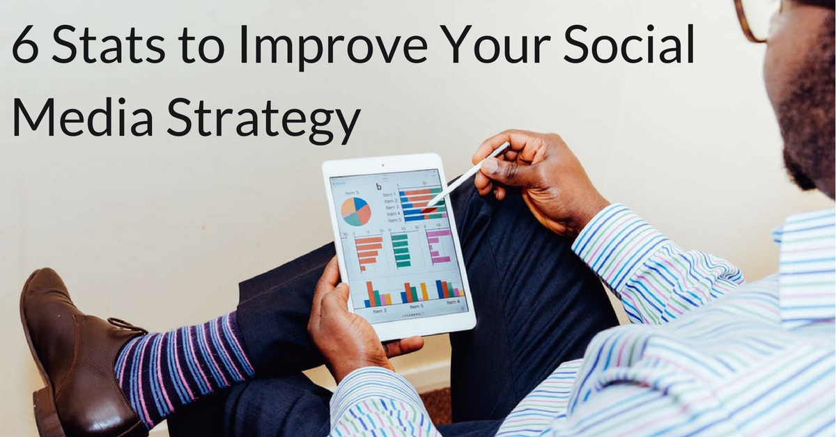6 Stats to Improve Your Social Media Strategy
