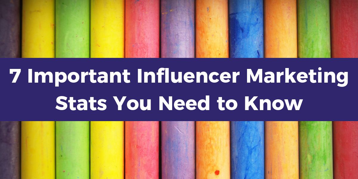 7 Important Influencer Marketing Stats You Need to Know