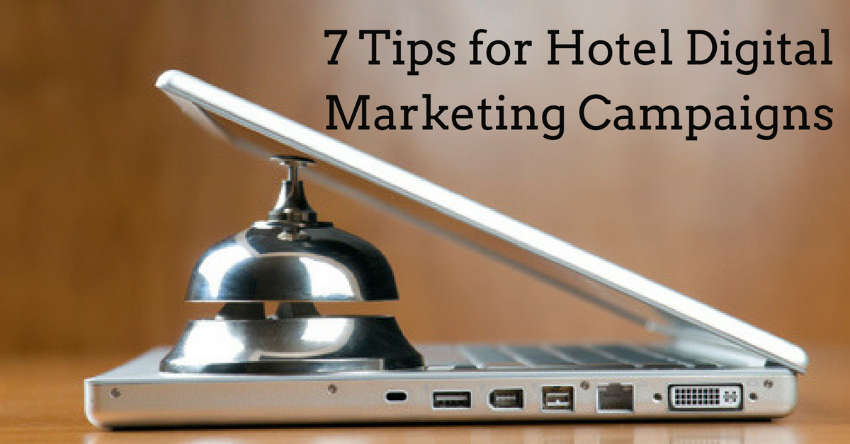 7 Tips for Hotel Digital Marketing Campaigns