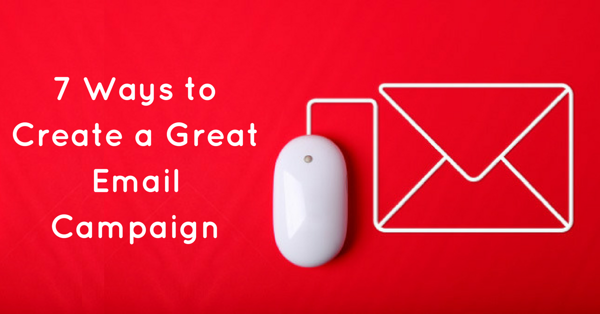 7 Ways to Create a Great Email Campaign