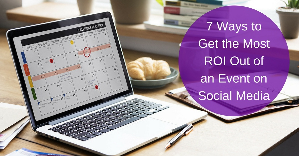 7 Ways to Get the Most ROI Out of an Event on Social Media