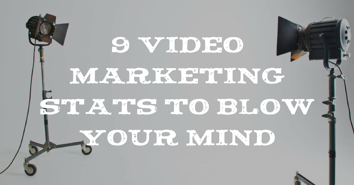 9 Video Marketing Stats to Blow Your Mind
