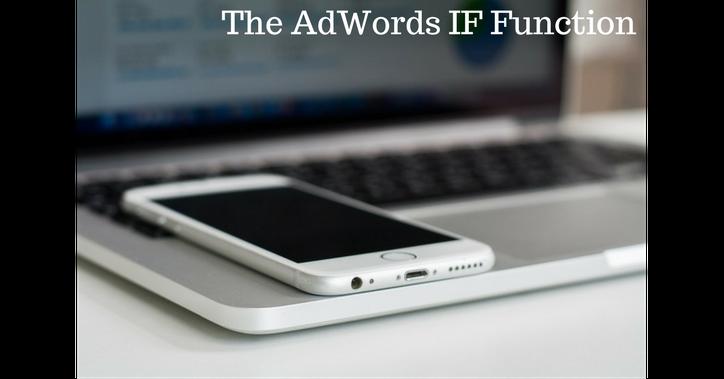 AdWords IF Function Capabilities