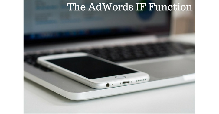 The Best Uses For The AdWords IF Function