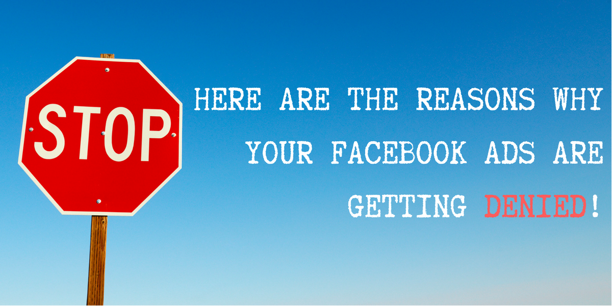 Here Are the Reasons Why Your Facebook Ads are Getting Denied!