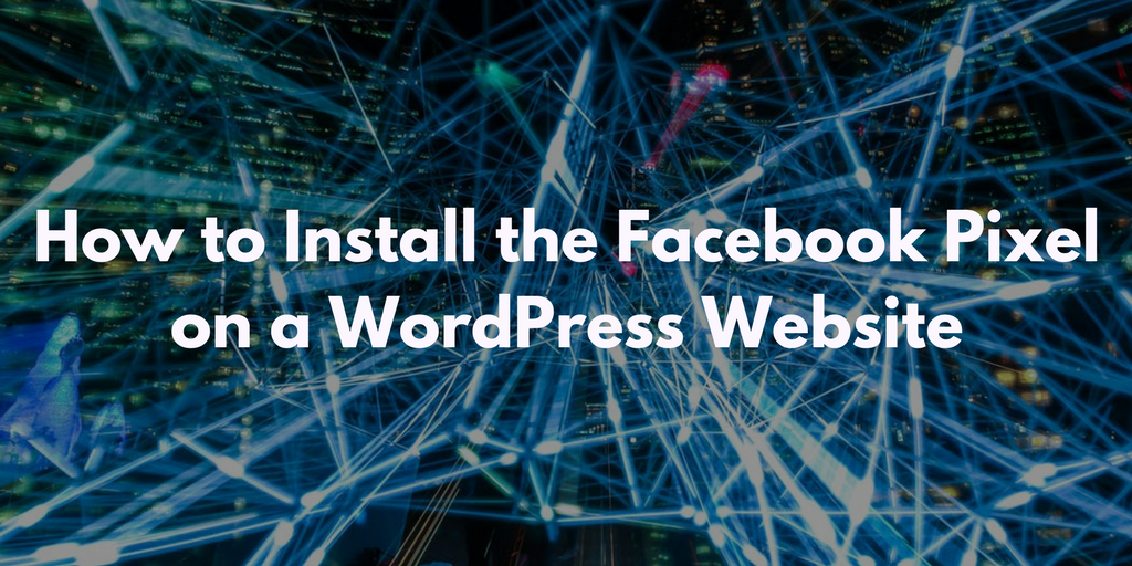 How to Install the Facebook Pixel on a Wordpress Website.png