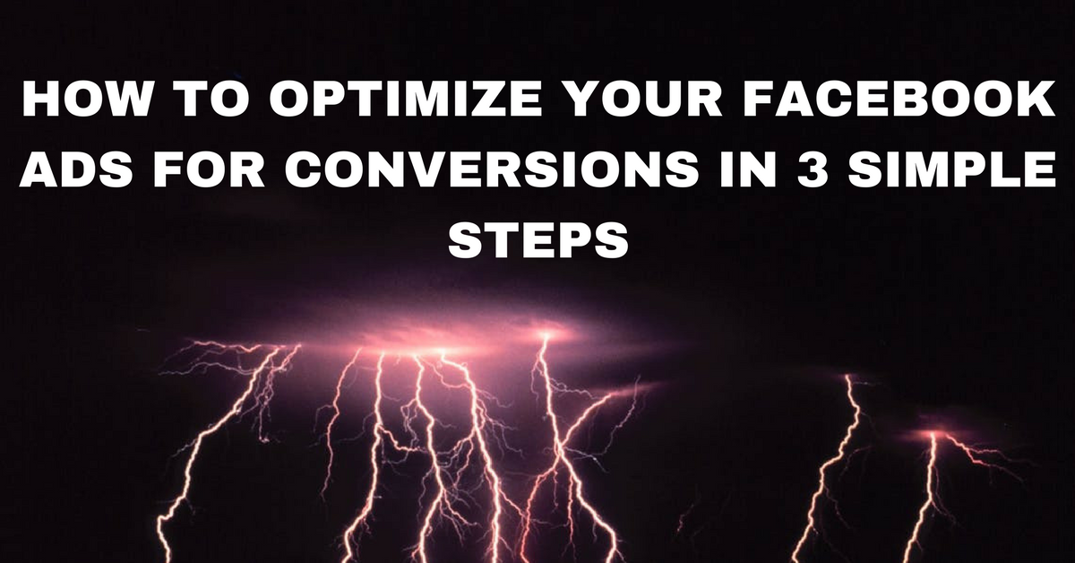 How to Optimize Your Facebook Ads for Conversions in 3 Simple Steps
