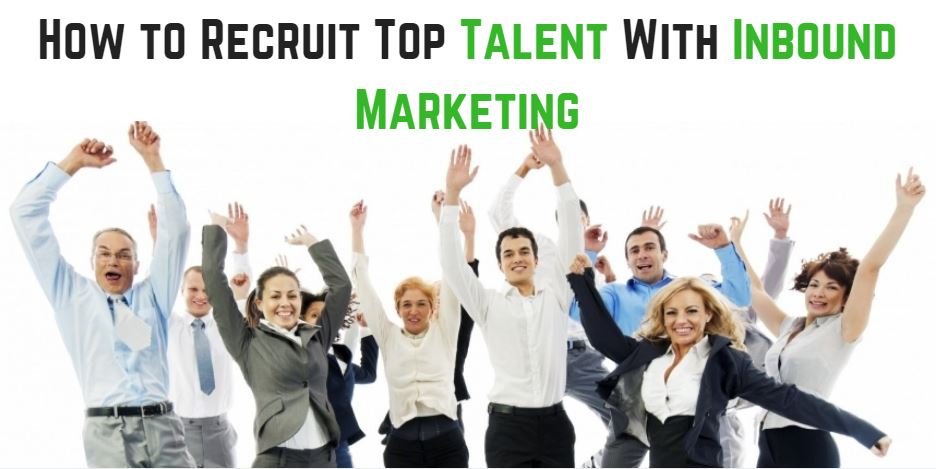 How to Recruit Top Talent with Inbound Marketing