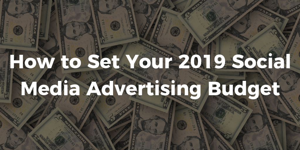 How to Set Your 2019 Social Media Advertising Budget_ Social Media Marketers _ THAT Agency