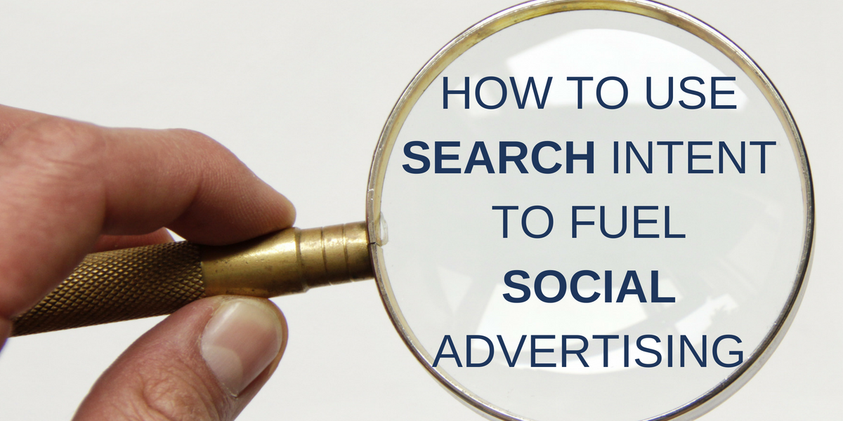 How to Use Search Intent to Fuel Social Advertising