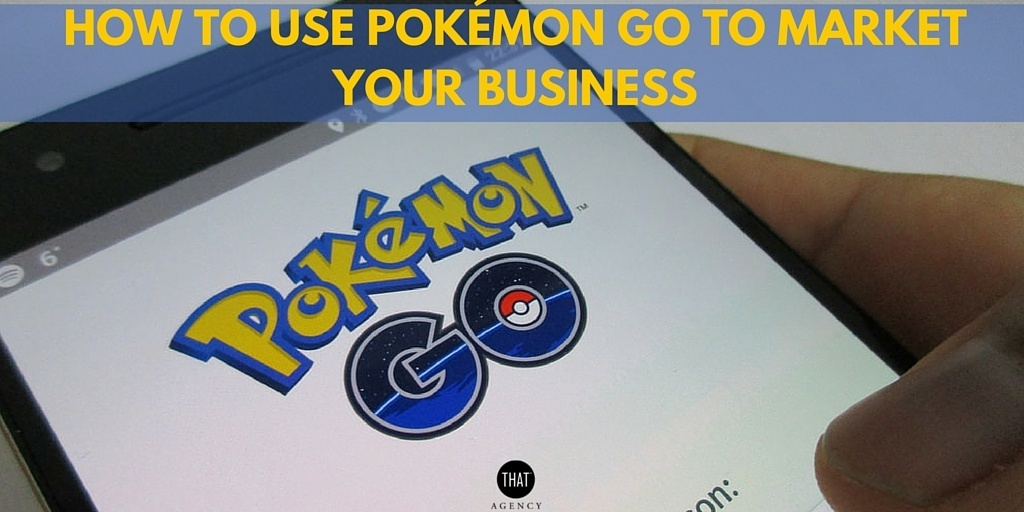 How to Use Pokémon Go to Market Your Business