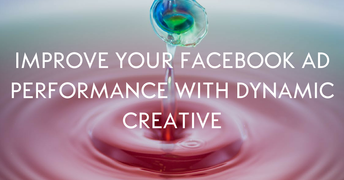 Improve Your Facebook Ad Performance with Dynamic Creative