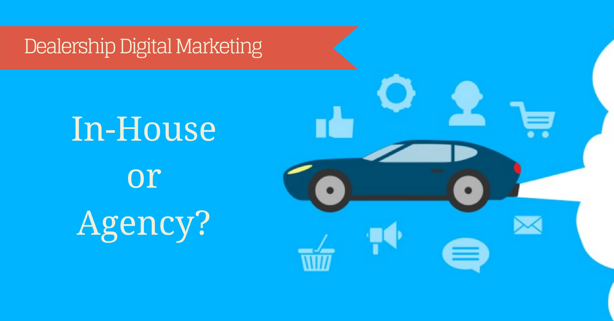 Dealership Digital Marketing: In-House or Agency?