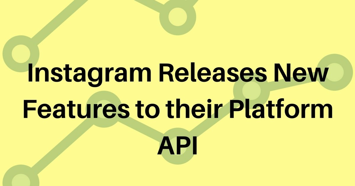 Instagram Releases New Features to their Platform API