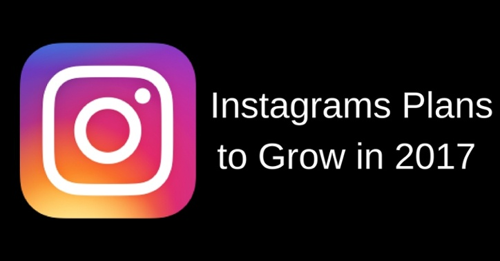 Instagrams' Plans to Grow in 2017-1.jpg