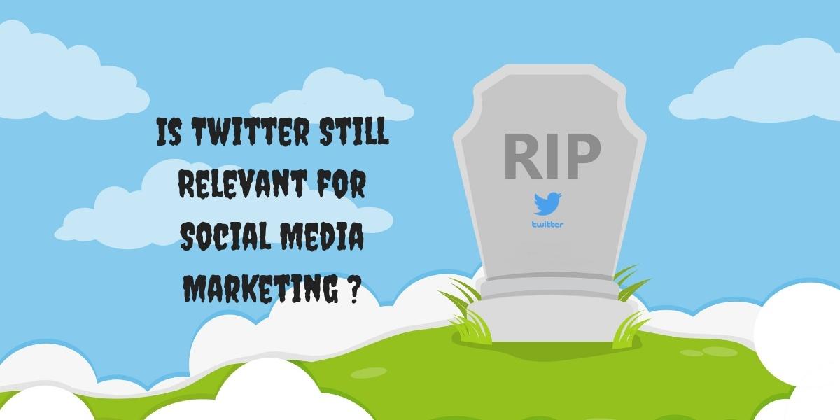 Is Twitter Still Relevant for Social Media Marketing _