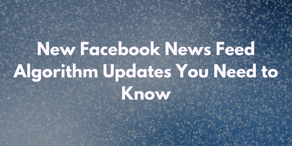 New Facebook News Feed Algorithm Updates You Need to Know.png