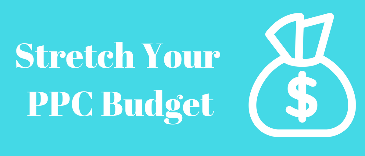 How To Stretch Your Pay Per Click Budget