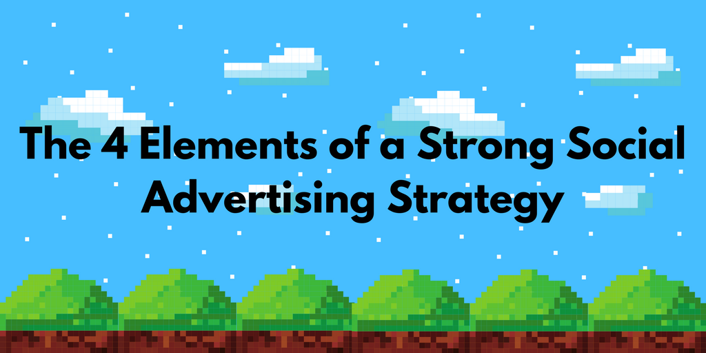 The 4 Elements of a Strong Social Advertising Strategy (1)