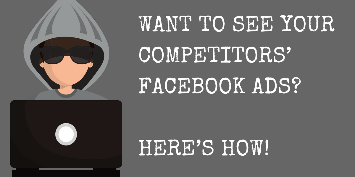 Want to See Your Competitors' Facebook Ads? Here's How!
