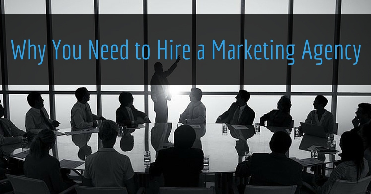 You Need to Hire a Digital Marketing Agency