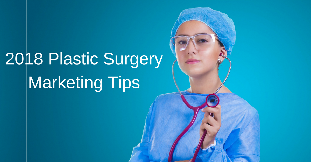 2018 Plastic Surgery Marketing Tips