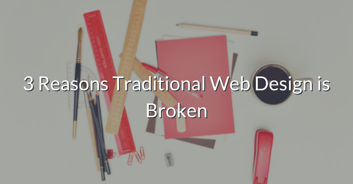 3 Reasons Why the Traditional Web Design Process is Broken