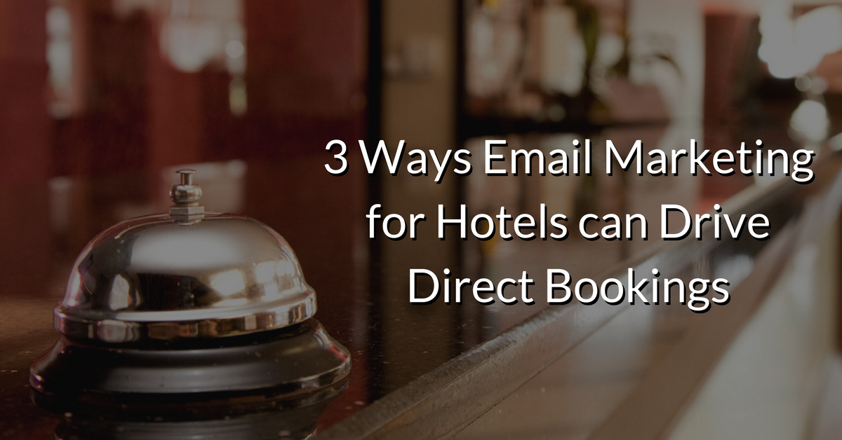 Email Marketing for Hotels can Drive Direct Bookings   THAT Agency