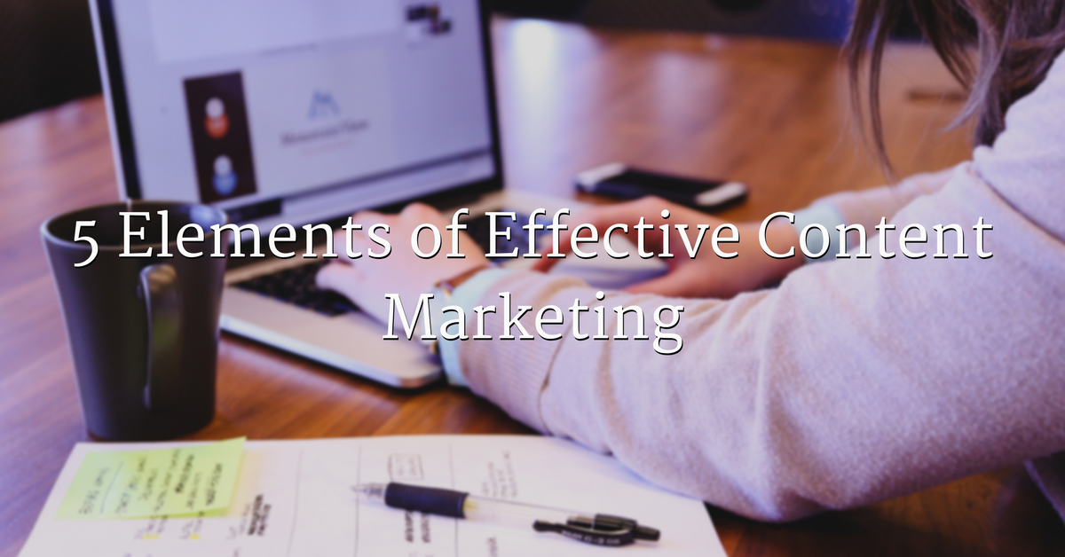 5 Elements of Effective Content Marketing