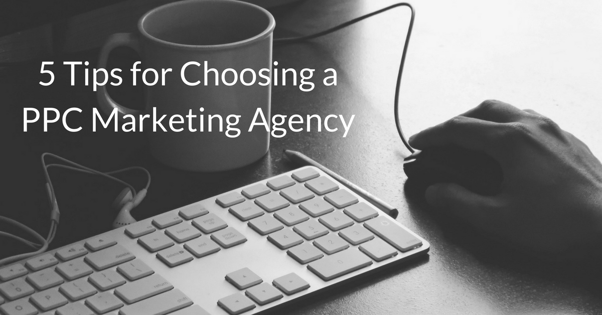 5 Tips for Choosing a PPC Marketing Agency