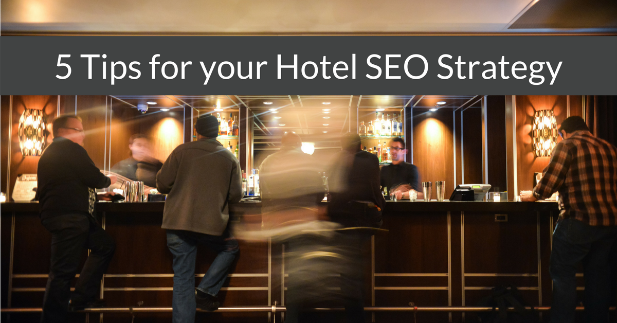 5 Things to do for Your Hotel SEO Strategy