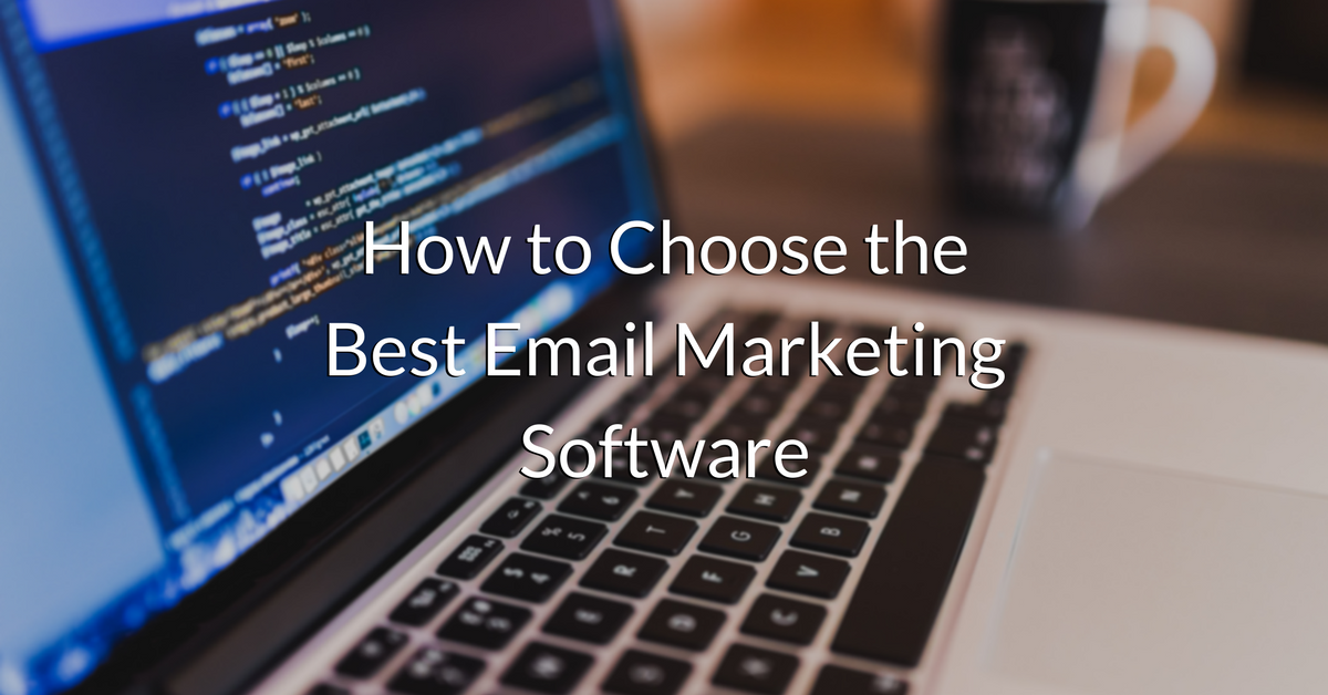 How to Choose the Best Email Marketing Software