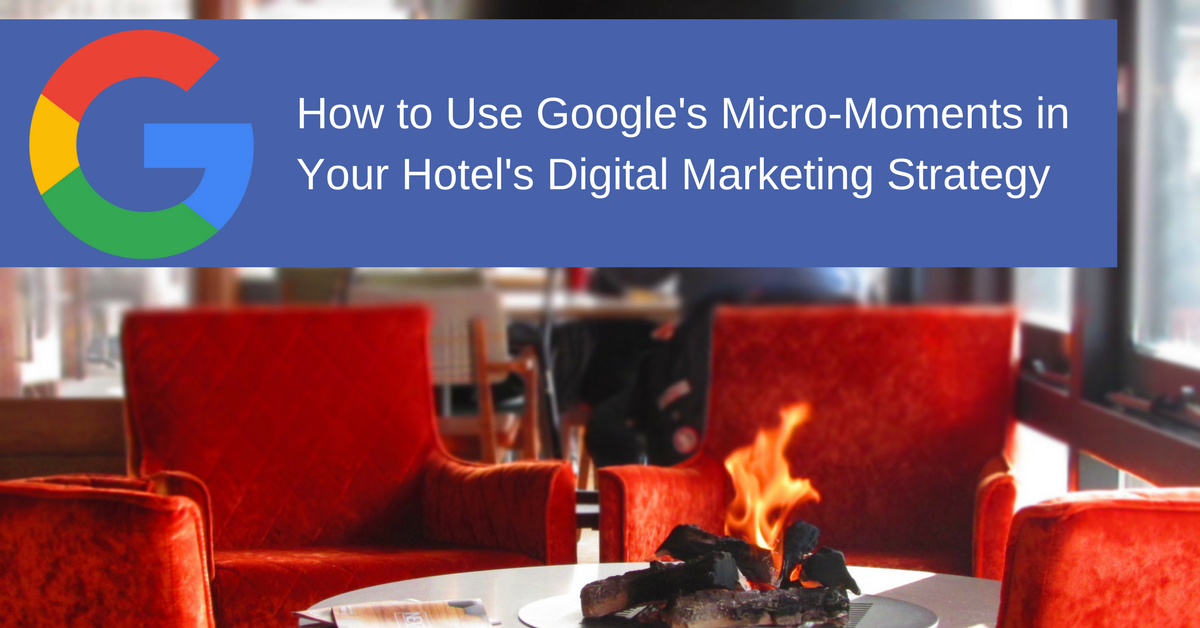 Using Google's Micro-Moments in Your Hotel's Marketing Strategy